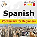 Spanish - Vocabulary for Beginners: Start talking / 1000 basic words and phrases in practice / 1000 basic words and phrases at work (Listen & Learn) Audiobook by Dorota Guzik Narrated by Cristina Jimenez, Ivan Contabrana,  Maybe Theatre Company