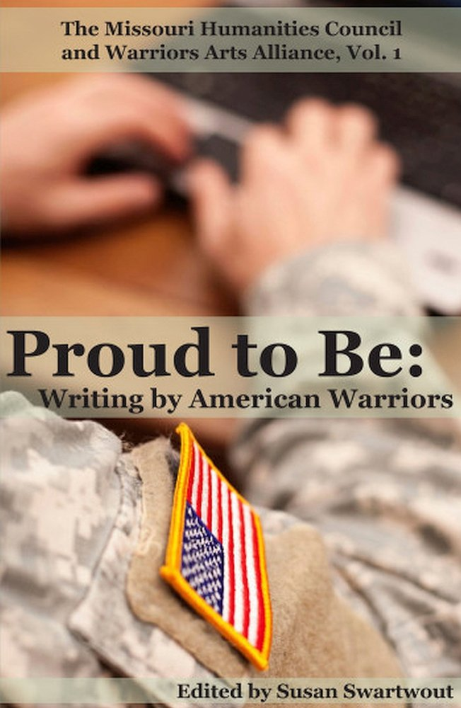 proud to be writing by american warriors volume partners in  proud to be writing by american warriors volume 1 partners in the writing by and about warriors susan swartwout 9780988310308 com books