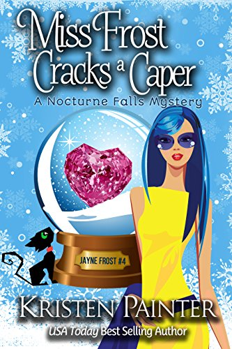 Miss Frost Cracks A Caper: A Nocturne Falls Mystery (Jayne Frost Book 4) by [Painter, Kristen]