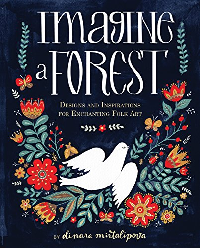 Imagine A Forest: Designs and Inspirations for Enchanting Folk Art [Dinara Mirtalipova] (Tapa Dura)