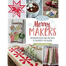 Merry Makers: Patchwork Quilts and Projects to Celebrate the Season