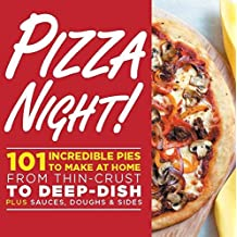Pizza Night!: 101 Incredible Pies to Make at Home-From Thin-Crust to Deep-Dish Plus Sauces, Doughs, and Sides