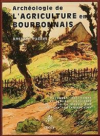 Archéologie de l'agriculture en Bourbonnais: Paysages, outillages et travaux agricoles de la fin du Moyen Age à l'époque industrielle par Antoine Paillet