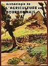 Archéologie de l'agriculture en Bourbonnais: Paysages, outillages et travaux agricoles de la fin du Moyen Age à l'époque industrielle par Paillet