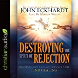 img - for Destroying the Spirit of Rejection: Receive Love and Acceptance and Find Healing book / textbook / text book