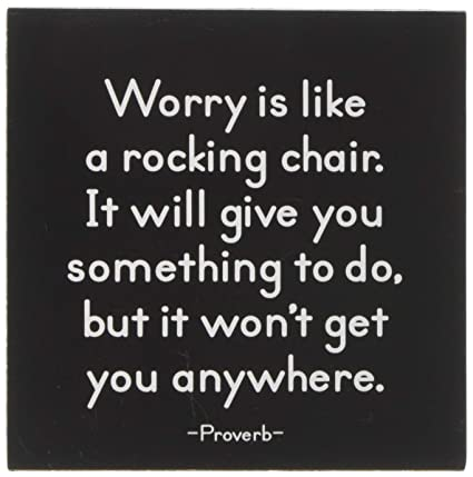 Image result for worrying is like a rocking chair