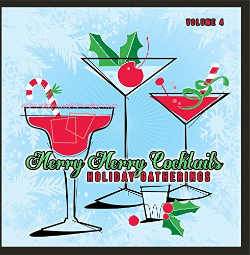 Holiday Gatherings: Merry Merry Cocktails, Vol. 4