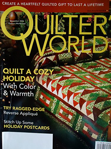 (Quilter's World Magazine: Christmas Holdiay Issue (Quilt A Cozy Holiday; Stitch Up Some Postcards, #28 December))