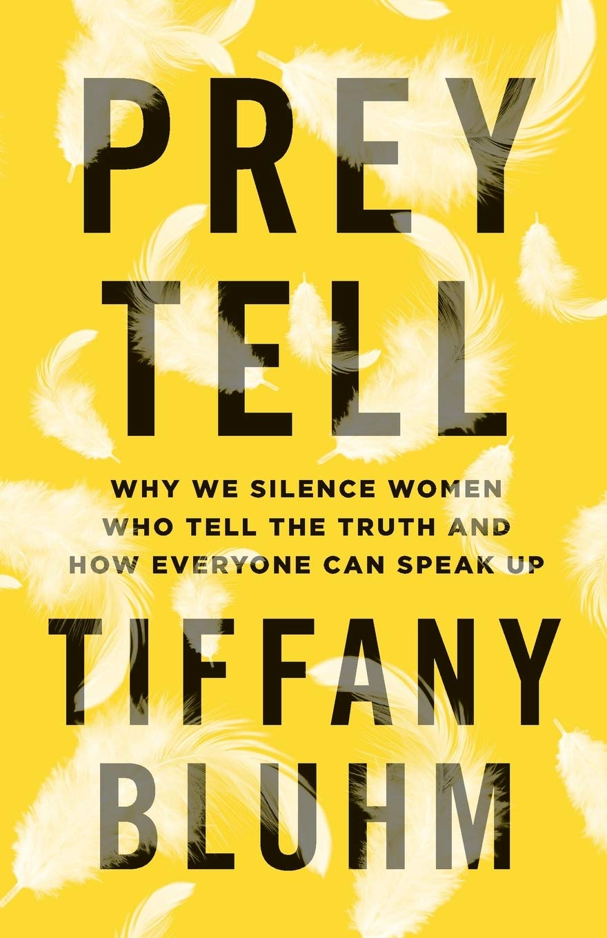 Prey Tell: Why We Silence Women Who Tell the Truth and How Everyone Can  Speak Up: Bluhm, Tiffany: 9781587434785: Amazon.com: Books