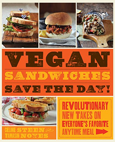 Vegan Sandwiches Save the Day!: Revolutionary New Takes on Everyone's Favorite Anytime Meal by Tamasin Noyes, Celine Steen