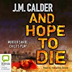 And Hope to Die | J.M. Calder