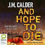 And Hope to Die   J.M. Calder