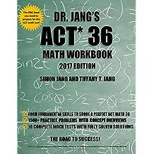 Dr. Jang's ACT 36 Math Workbook