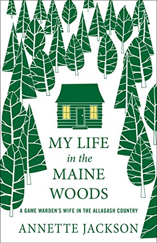 My Life in the Maine Woods: A Game Warden's Wife in the Allagash Country (Map My Life)