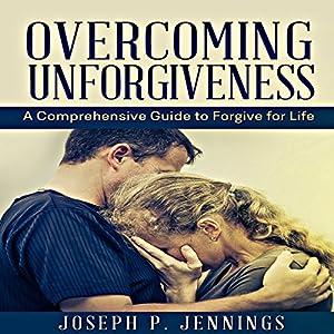 Overcoming Unforgiveness Audiobook
