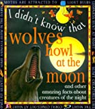 img - for Wolves Howl At The Moon (I Didn't Know That) book / textbook / text book
