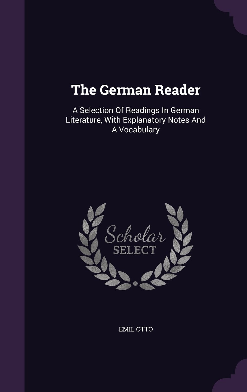 The German Reader: A Selection Of Readings In German Literature, With Explanatory Notes And A Vocabulary pdf