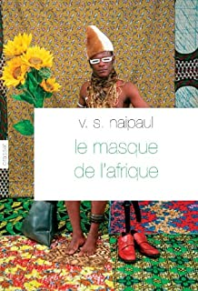 Le masque de l'Afrique : aperçu de la croyance africaine, Naipaul, Vidiadhar Surajprasad