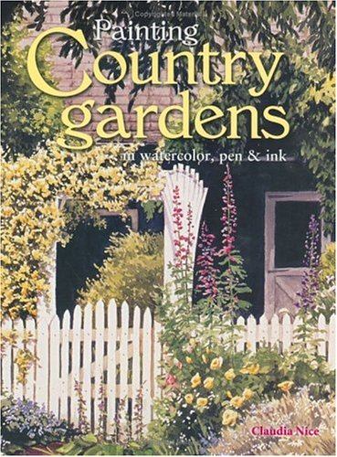 Read Online Painting Country Gardens in Watercolor, Pen & Ink ebook
