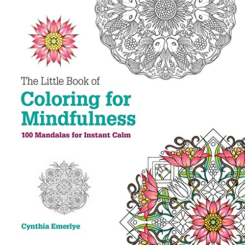 The Little Book of Coloring for Mindfulness: 100 mandalas for instant calm
