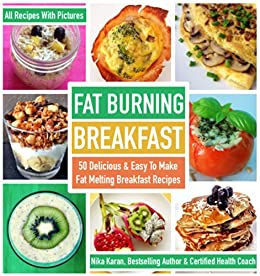 Fat Burning Breakfast: 50 Delicious & Easy To Make Fat