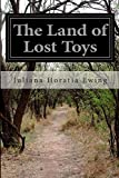 The Land of Lost Toys, Juliana Horatia Ewing, 1500153559