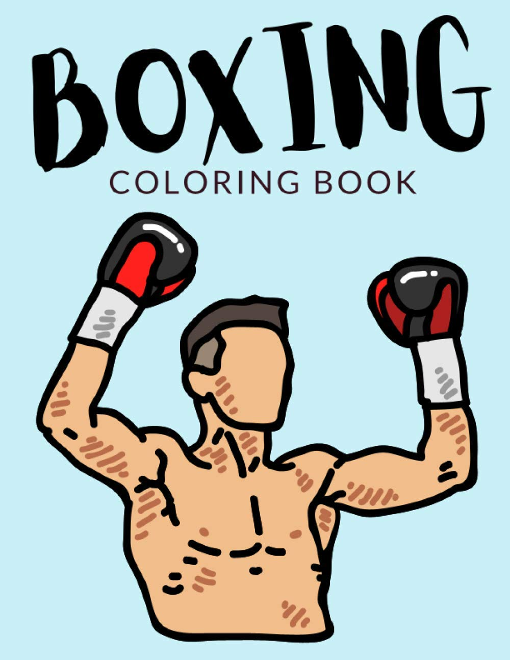 Boxing Coloring Book Boxing Coloring Pages For Preschoolers Over 30 Pages To Color Perfect Boxing Fights Coloring Books For Boys Girls And Kids Of Ages 4 8 And Up Hours Of Fun