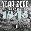 Year Zero: A History of 1945 Audiobook by Ian Buruma Narrated by Gildart Jackson