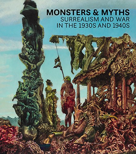 - Monsters and Myths: Surrealism & War in the 1930s and 1940s