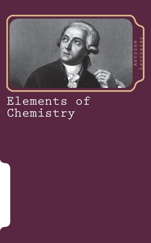 Elements Of Chemistry Antoine Lavoisier 9781722959456 Amazon
