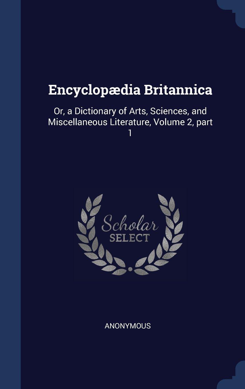 Encyclopædia Britannica: Or, a Dictionary of Arts, Sciences, and Miscellaneous Literature, Volume 2, part 1 pdf epub