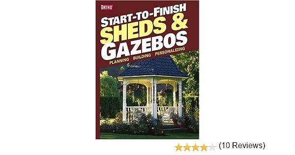 Start-to-Finish: Sheds and Gazebos: Planning, Building, Personalizing: Amazon.es: Ortho: Libros en idiomas extranjeros