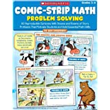 Comic-Strip Math: Problem Solving: 80 Reproducible Cartoons With Dozens and Dozens of Story Problems That Motivate Students and Build Essential Math Skills: Grades 3-6
