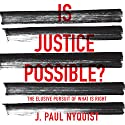Is Justice Possible?: The Elusive Pursuit of What Is Right Audiobook by J. Paul Nyquist Narrated by Jon Gauger