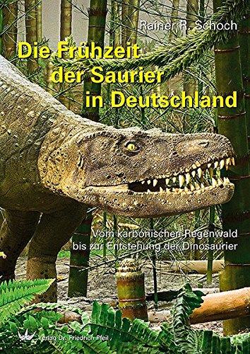 Die Frühzeit der Saurier in Deutschland: Vom karbonischen Regenwald bis zur Entstehung der Dinosaurier
