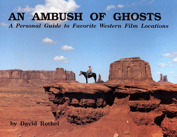Ambush of Ghosts: A Guide to Great Western Film  Locations