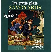 Les p'tits plats savoyards de Fanfoué : 24 délicieuses recettes des alpages