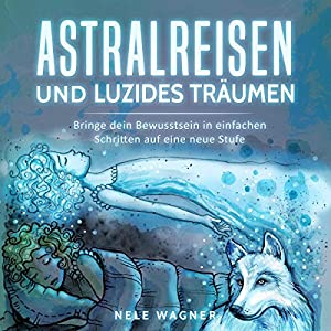Astralreisen und luzides Träumen Hörbuch