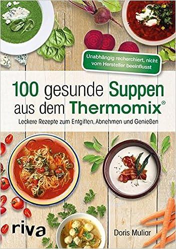 100 gesunde Suppen aus dem Thermomix®: Leckere Rezepte zum ...
