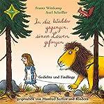 In die Wälder gegangen, einen Löwen gefangen: Gedichte und Findlinge | Frantz Wittkamp,Axel Scheffler
