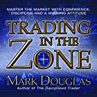 Trading in the Zone: Master the Market with Confidence, Discipline and a Winning Attitude Hörbuch von Mark Douglas Gesprochen von: Walter Dixon
