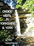 'Choice Visits in Yorkshire and York' , a 2018 UK guide (Choice Guides to Yorkshire)
