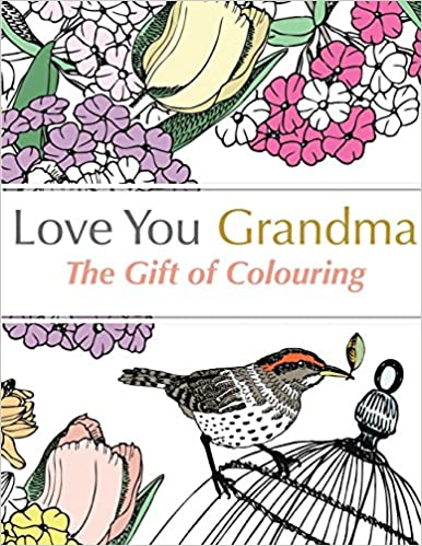 Love You Grandma: The Gift Of Colouring: A relaxing colouring book ...