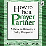 How to Be a Prayer Partner: A Guide to Becoming a Healing Companion | Carole Riley