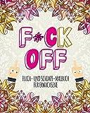 F*CK OFF: Ein fieses Fluch- und Schimpf-Malbuch für Erwachsene
