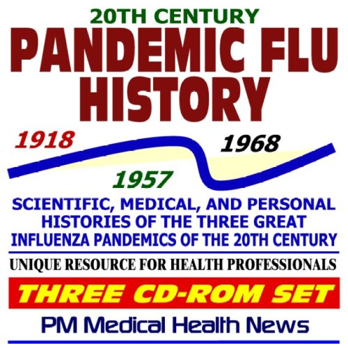 Download 20th Century Pandemic Flu History: Scientific, Medical, and Personal Histories of the 1918, 1957, and 1968 Great Influenza Pandemics, Essential Reference for Health Professionals (Three CD-ROM Set) pdf