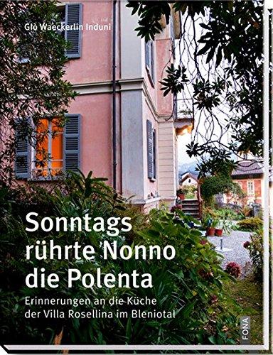 Sonntags rührte Nonno die Polenta: Erinnerungen an die Küche der Villa Rosellina im Bleniotal