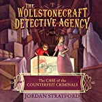 The Case of the Counterfeit Criminals: Wollstonecraft Detective Agency, Book 3 | Jordan Stratford