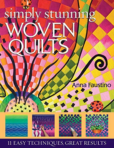 Simply Stunning Woven Quilts: 11 Easy Techniques, Great Results (Techniques Weaving Paper)