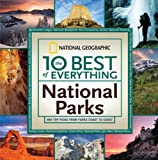 The 10 Best of Everything National Parks: 800 Top Picks From Parks Coast to Coast